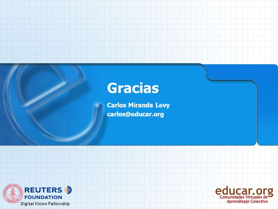 Digital Vision Fellowship Gracias Carlos Miranda Levy carlos@educar.org