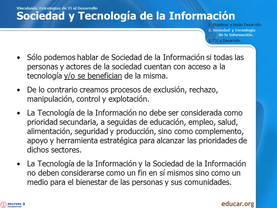Vinculando Estrategias de TI al Desarrollo Sociedad y Tecnología de la Información Sólo podemos hablar de Sociedad de la Información si todas las pers