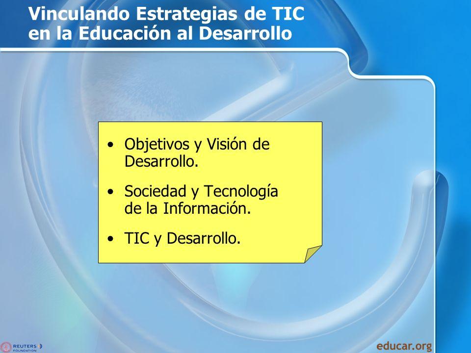 Vinculando Estrategias de TIC en la Educación al Desarrollo Objetivos y Visión de Desarrollo. Sociedad y Tecnología de la Información. TIC y Desarroll