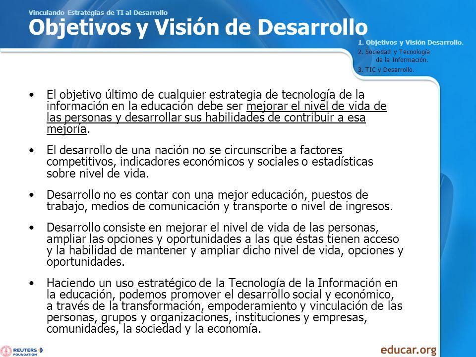 Vinculando Estrategias de TI al Desarrollo Objetivos y Visión de Desarrollo El objetivo último de cualquier estrategia de tecnología de la información