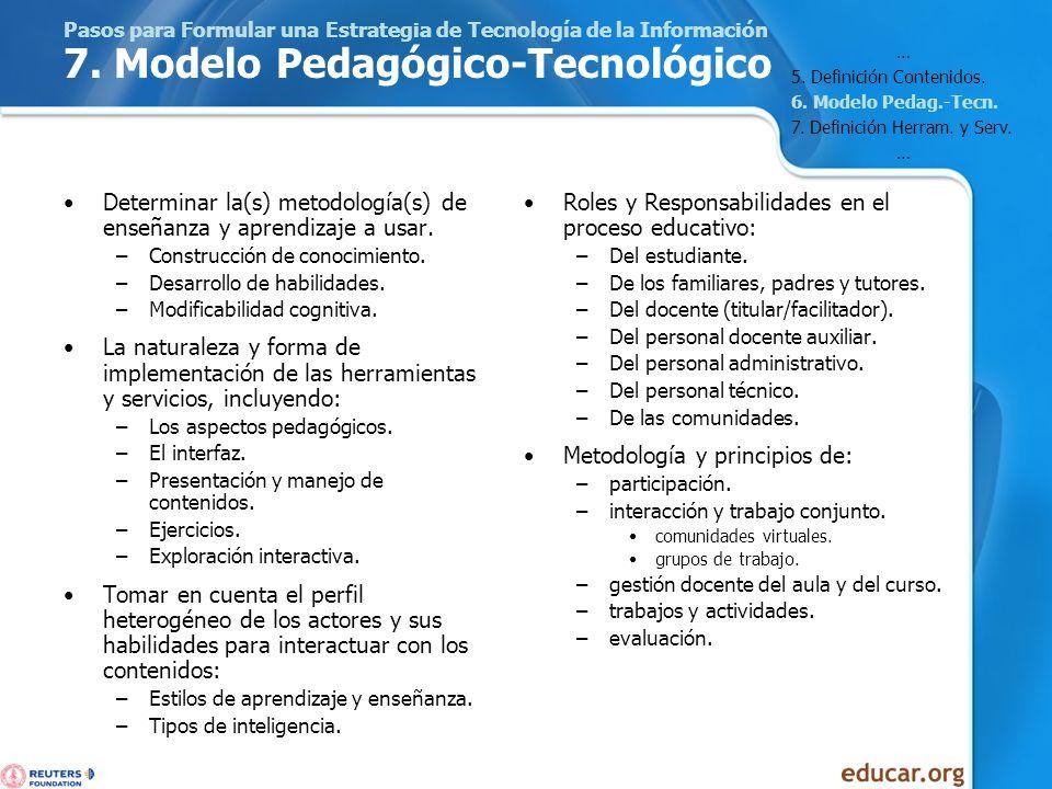 Pasos para Formular una Estrategia de Tecnología de la Información 7. Modelo Pedagógico-Tecnológico Determinar la(s) metodología(s) de enseñanza y apr