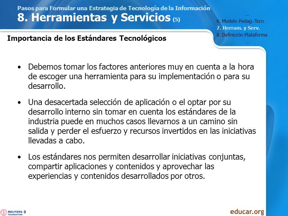 Pasos para Formular una Estrategia de Tecnología de la Información 8. Herramientas y Servicios (5) Debemos tomar los factores anteriores muy en cuenta