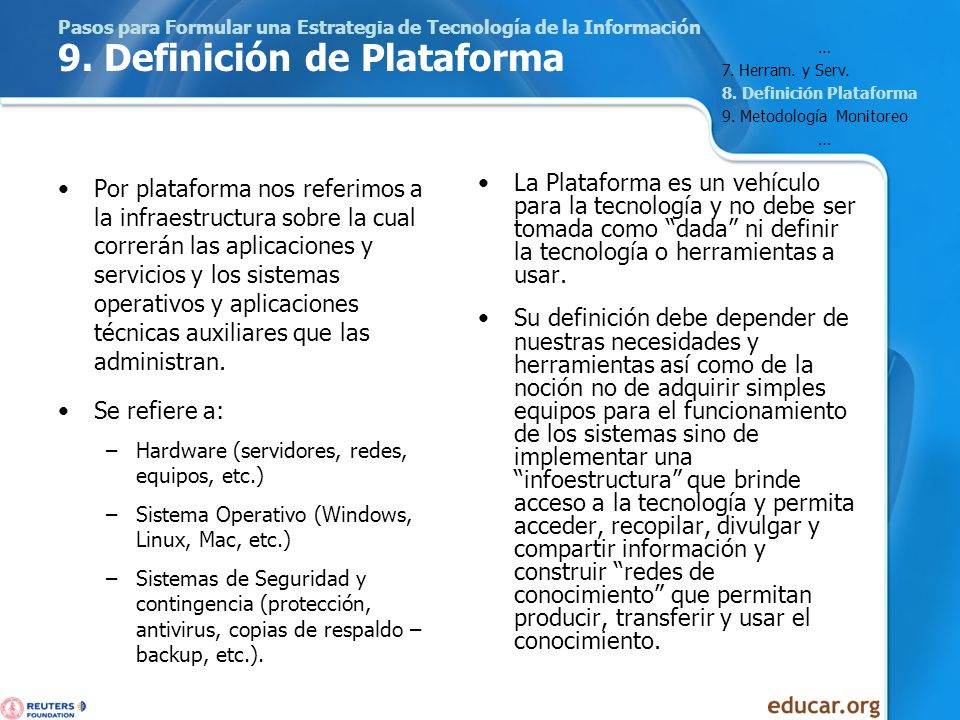 Pasos para Formular una Estrategia de Tecnología de la Información 9. Definición de Plataforma Por plataforma nos referimos a la infraestructura sobre