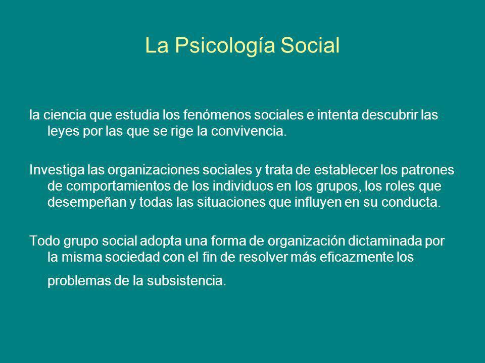 La Psicología Social la ciencia que estudia los fenómenos sociales e intenta descubrir las leyes por las que se rige la convivencia. Investiga las org