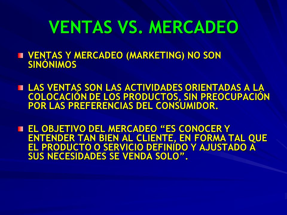 VENTAS VS. MERCADEO VENTAS Y MERCADEO (MARKETING) NO SON SINÓNIMOS LAS VENTAS SON LAS ACTIVIDADES ORIENTADAS A LA COLOCACIÓN DE LOS PRODUCTOS, SIN PRE