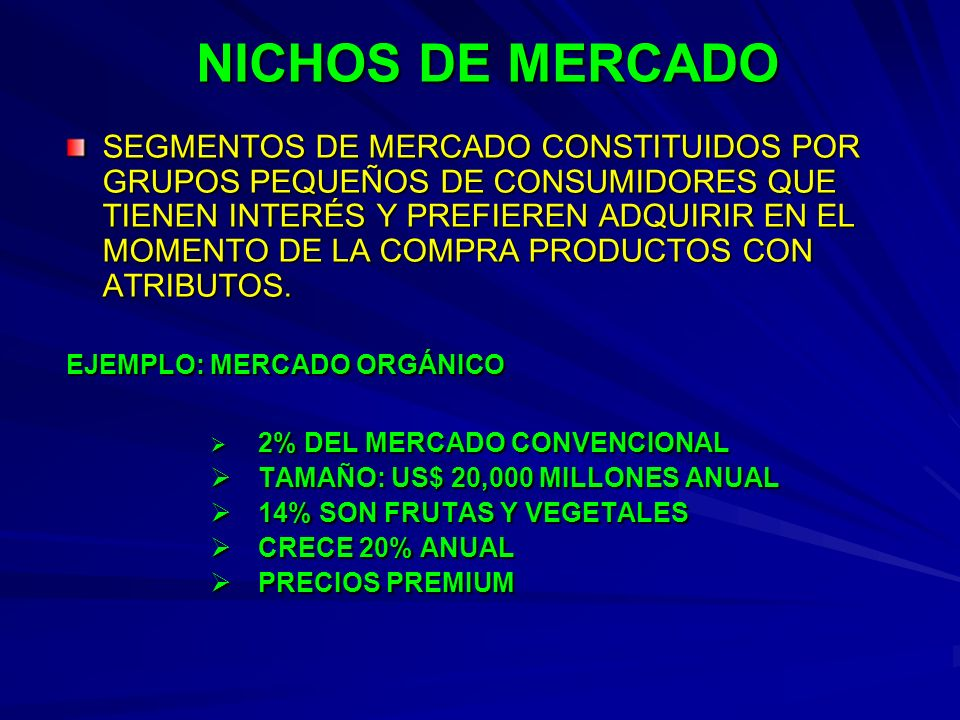 NICHOS DE MERCADO SEGMENTOS DE MERCADO CONSTITUIDOS POR GRUPOS PEQUEÑOS DE CONSUMIDORES QUE TIENEN INTERÉS Y PREFIEREN ADQUIRIR EN EL MOMENTO DE LA CO
