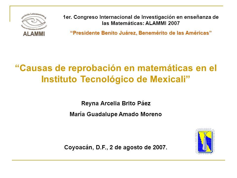 Causas de reprobación en matemáticas en el Instituto Tecnológico de Mexicali Reyna Arcelia Brito Páez María Guadalupe Amado Moreno Coyoacán, D.F., 2 d