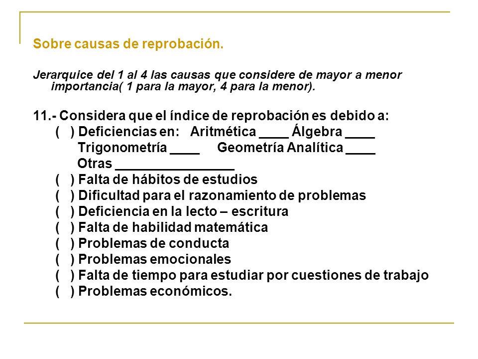 Sobre causas de reprobación. Jerarquice del 1 al 4 las causas que considere de mayor a menor importancia( 1 para la mayor, 4 para la menor). 11.- Cons