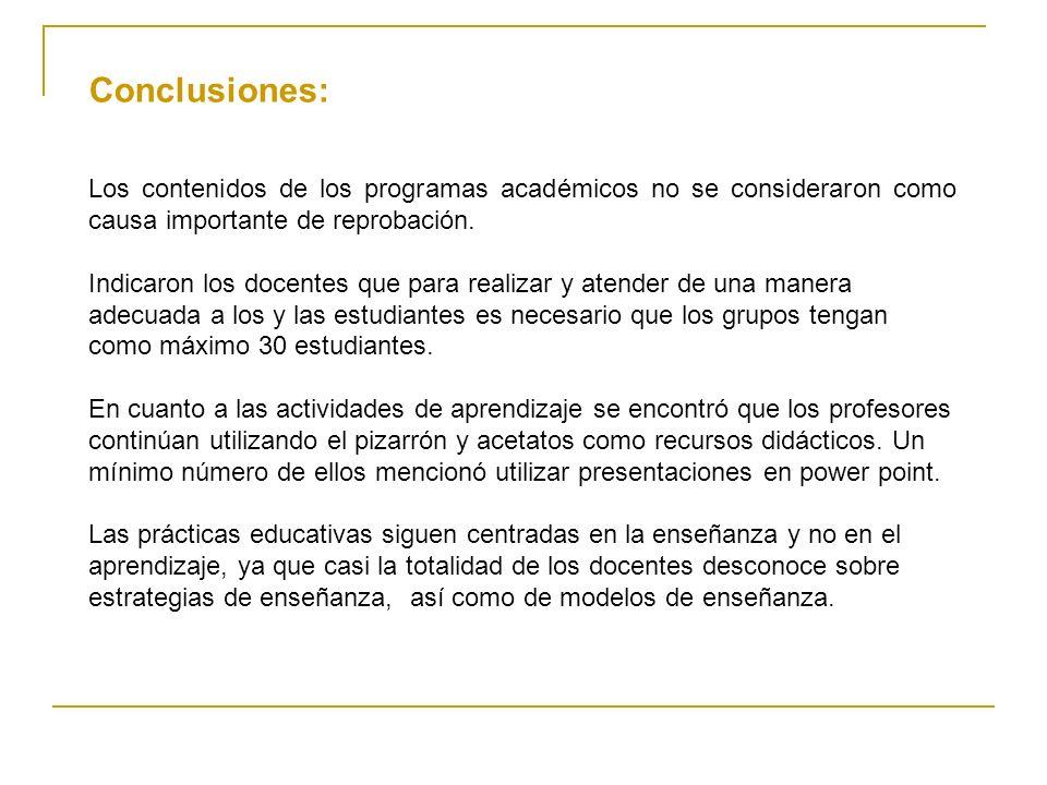 Conclusiones: Los contenidos de los programas académicos no se consideraron como causa importante de reprobación. Indicaron los docentes que para real