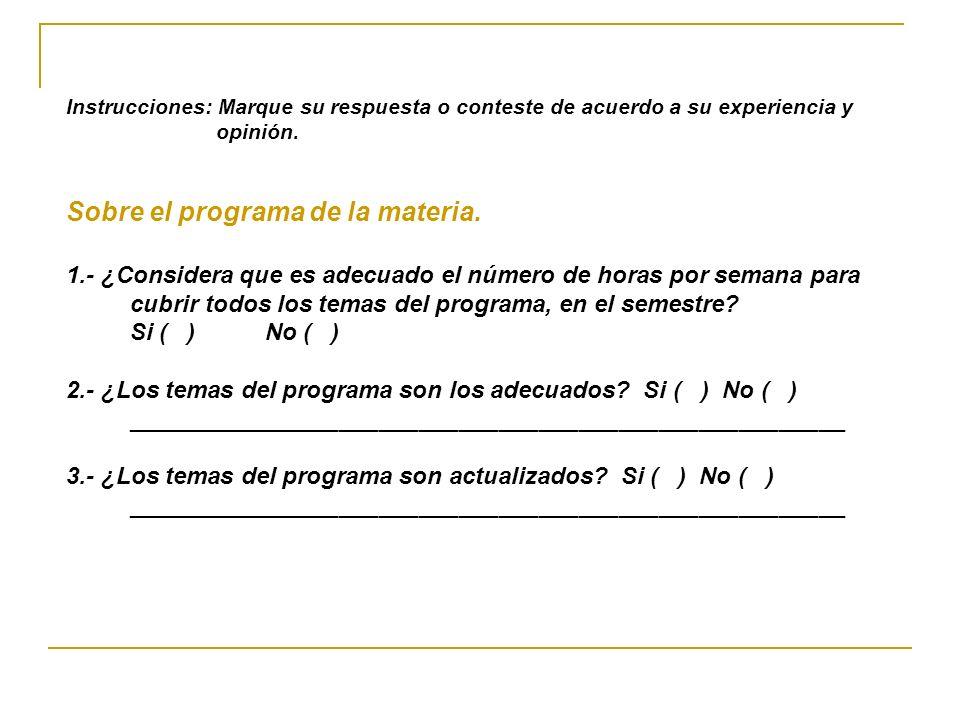 Instrucciones: Marque su respuesta o conteste de acuerdo a su experiencia y opinión. Sobre el programa de la materia. 1.- ¿Considera que es adecuado e