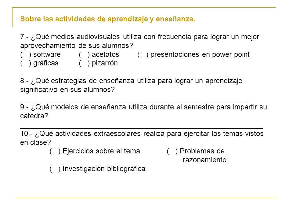 Sobre las actividades de aprendizaje y enseñanza. 7.- ¿Qué medios audiovisuales utiliza con frecuencia para lograr un mejor aprovechamiento de sus alu