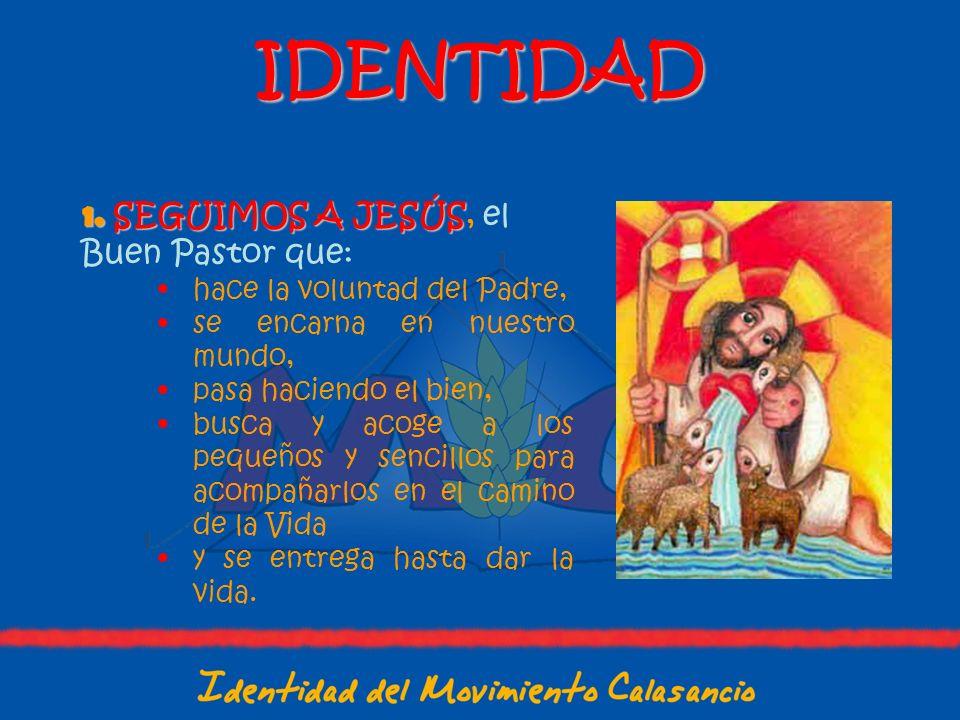1. S EGUIMOS A JESÚS, el Buen Pastor que: hace la voluntad del Padre, se encarna en nuestro mundo, pasa haciendo el bien, busca y acoge a los pequeños