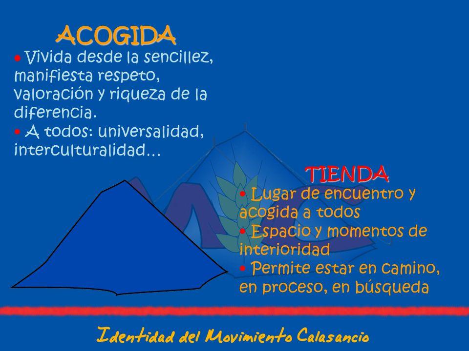 ACOGIDA Vivida desde la sencillez, manifiesta respeto, valoración y riqueza de la diferencia. A todos: universalidad, interculturalidad… TIENDA Lugar