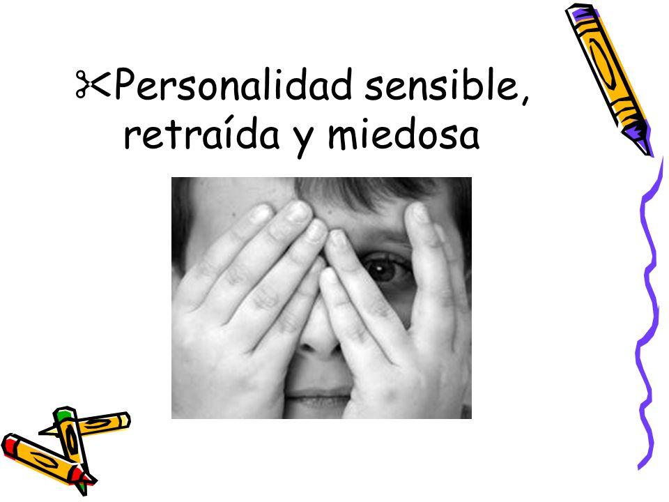 Personalidad sensible, retraída y miedosa