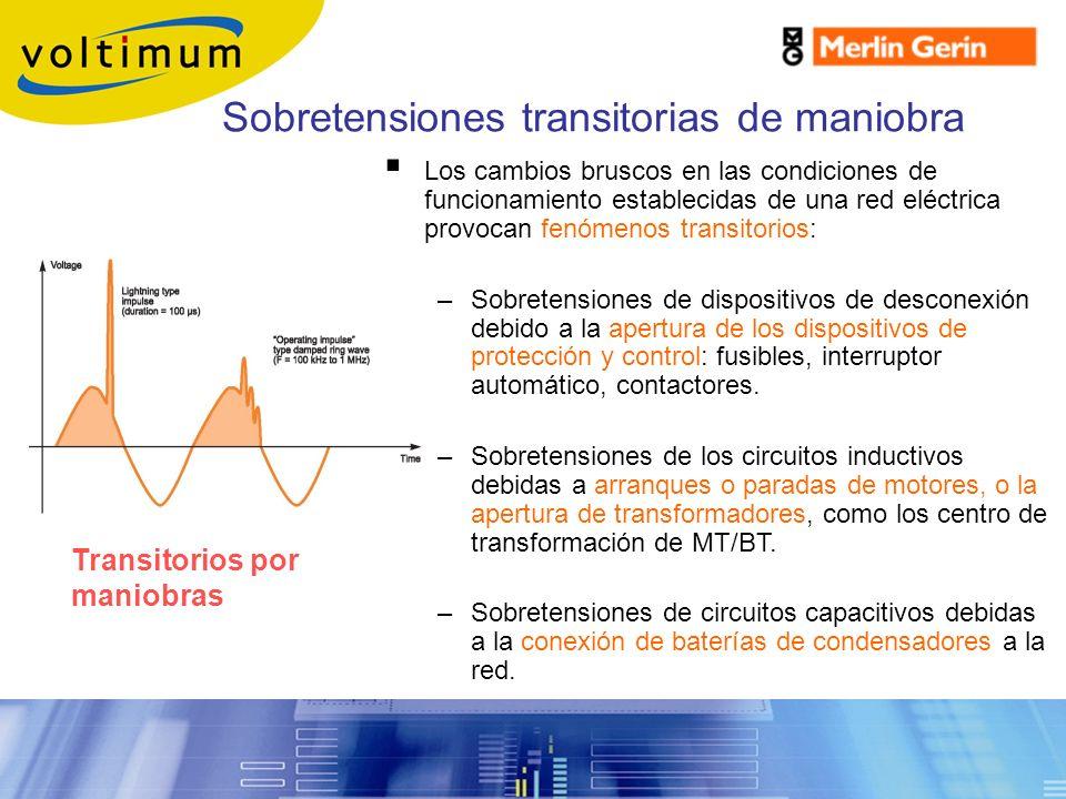 Sobretensiones transitorias de maniobra Los cambios bruscos en las condiciones de funcionamiento establecidas de una red eléctrica provocan fenómenos