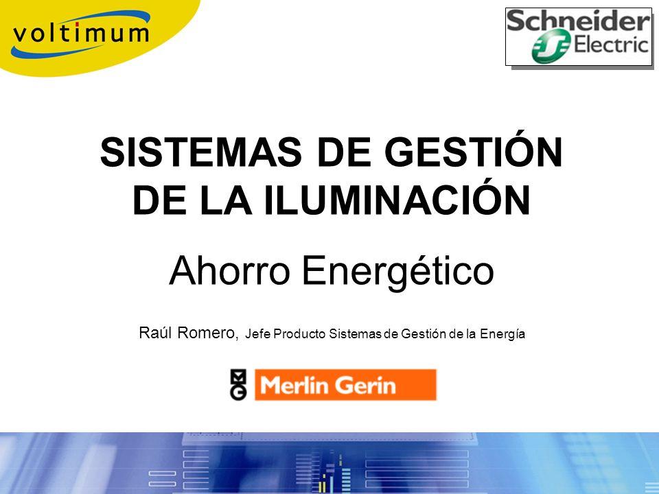 SISTEMAS DE GESTIÓN DE LA ILUMINACIÓN Ahorro Energético LOGO FABRICANTE Raúl Romero, Jefe Producto Sistemas de Gestión de la Energía