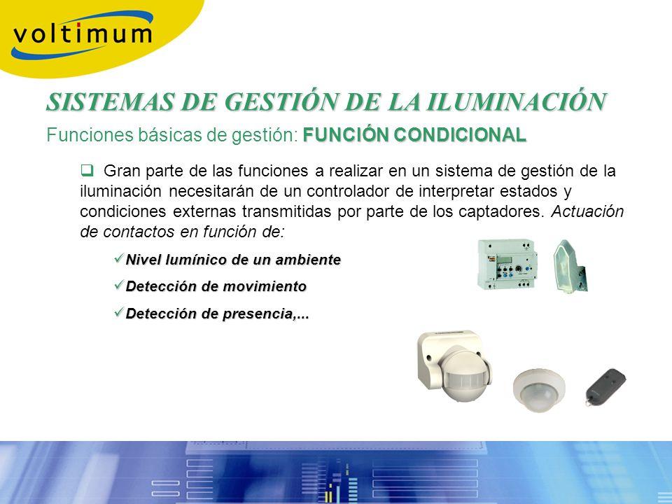 FUNCIÓN CONDICIONAL Funciones básicas de gestión: FUNCIÓN CONDICIONAL Gran parte de las funciones a realizar en un sistema de gestión de la iluminació