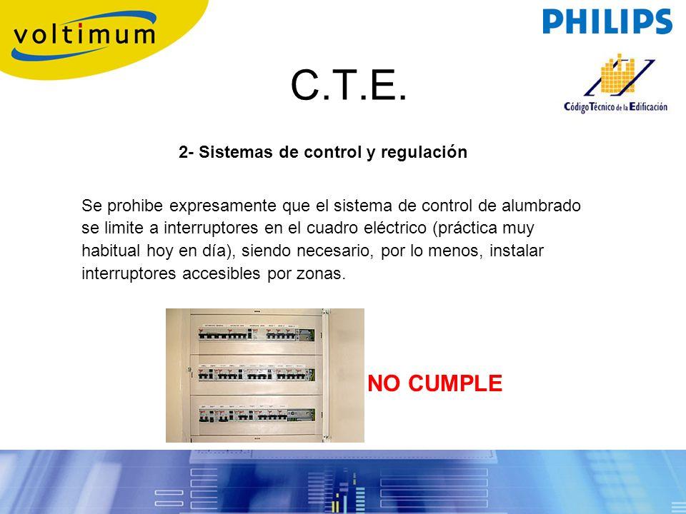 C.T.E. 2- Sistemas de control y regulación Se prohibe expresamente que el sistema de control de alumbrado se limite a interruptores en el cuadro eléct