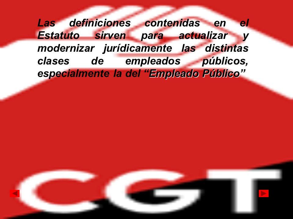 Empleado Público Las definiciones contenidas en el Estatuto sirven para actualizar y modernizar jurídicamente las distintas clases de empleados públic