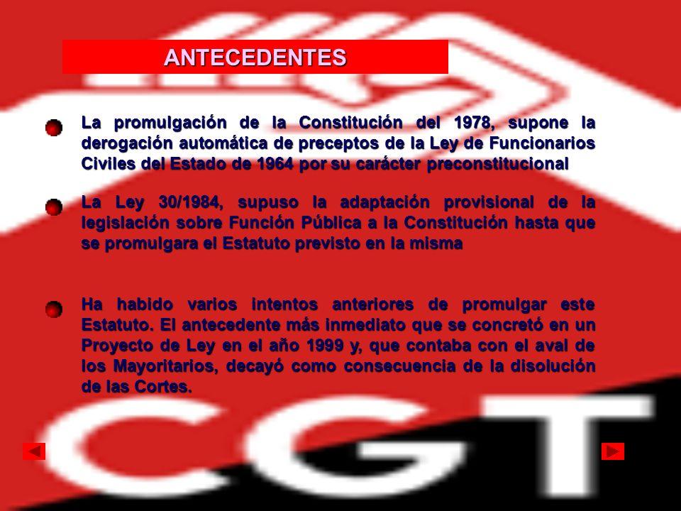 En el año 2004 con la llegada al Gobierno del Pais del PSOE, inicia el proceso de elaborar un ESTATUTO BÁSICO DEL EMPLEADO PÚBLICO, este proceso se empieza con un grupo de expertos que elaboró un borrador con una serie de recomendaciones, continuó con numerosas reuniones entre las Administraciones implicadas y concluyó con un proceso de negociación con las OO.SS.
