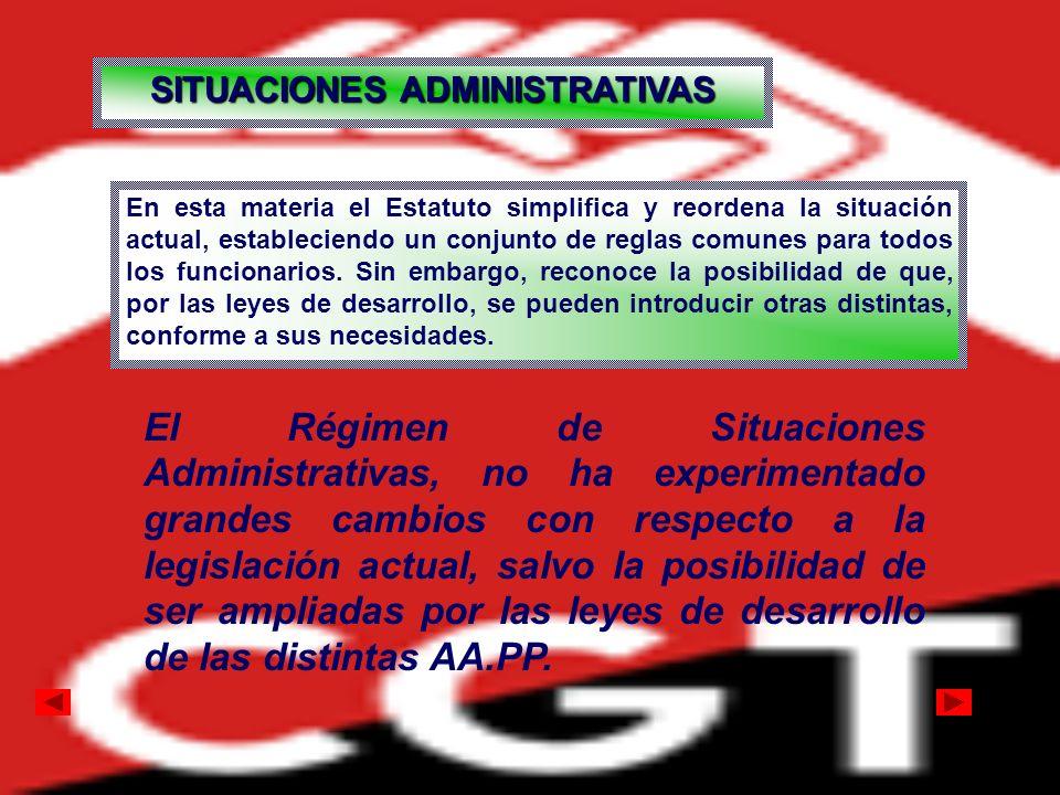 SITUACIONES ADMINISTRATIVAS En esta materia el Estatuto simplifica y reordena la situación actual, estableciendo un conjunto de reglas comunes para to