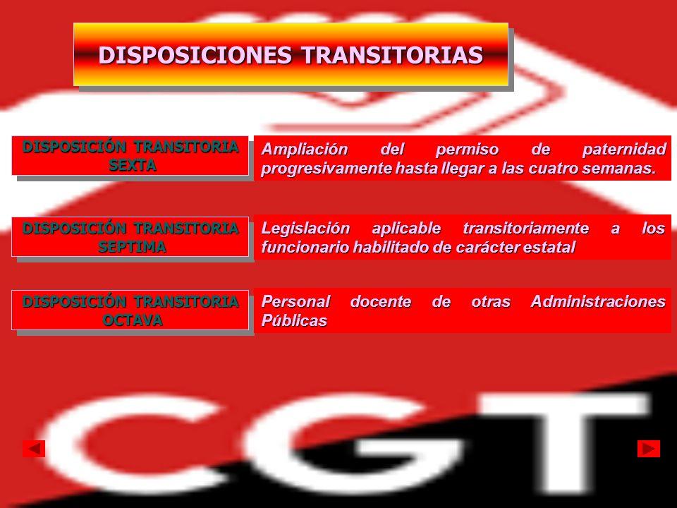 DISPOSICIONES TRANSITORIAS DISPOSICIÓN TRANSITORIA SEXTA SEXTA DISPOSICIÓN TRANSITORIA SEXTA SEXTA Ampliación del permiso de paternidad progresivament