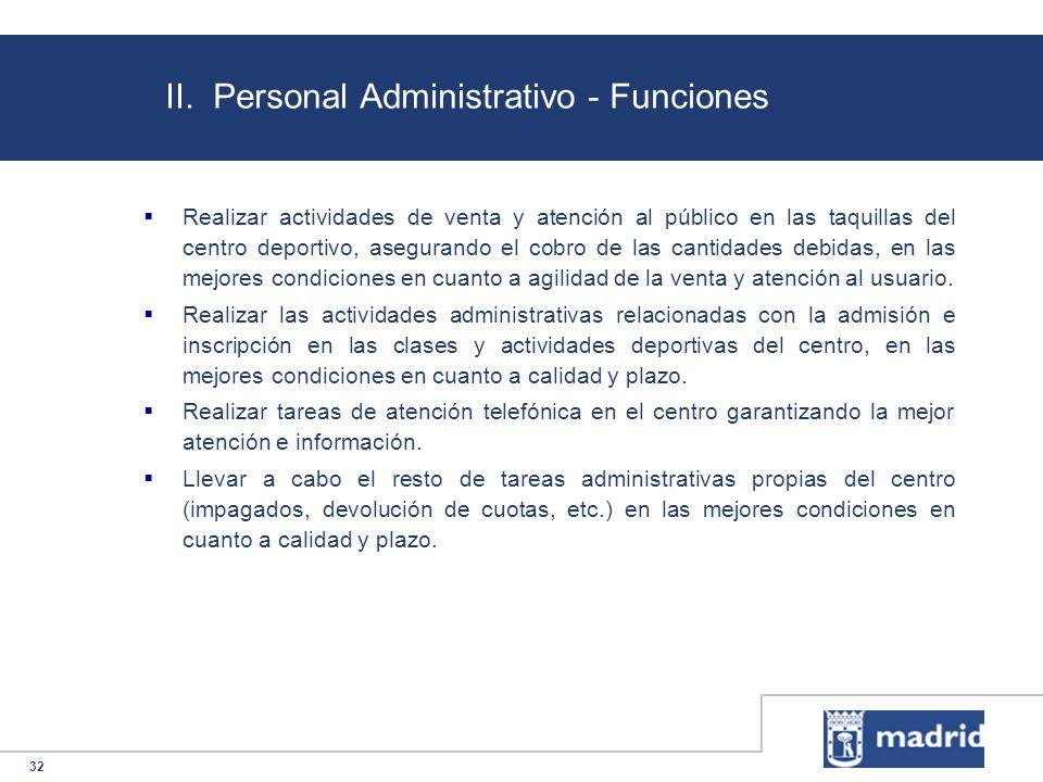 32 II. Personal Administrativo - Funciones Realizar actividades de venta y atención al público en las taquillas del centro deportivo, asegurando el co