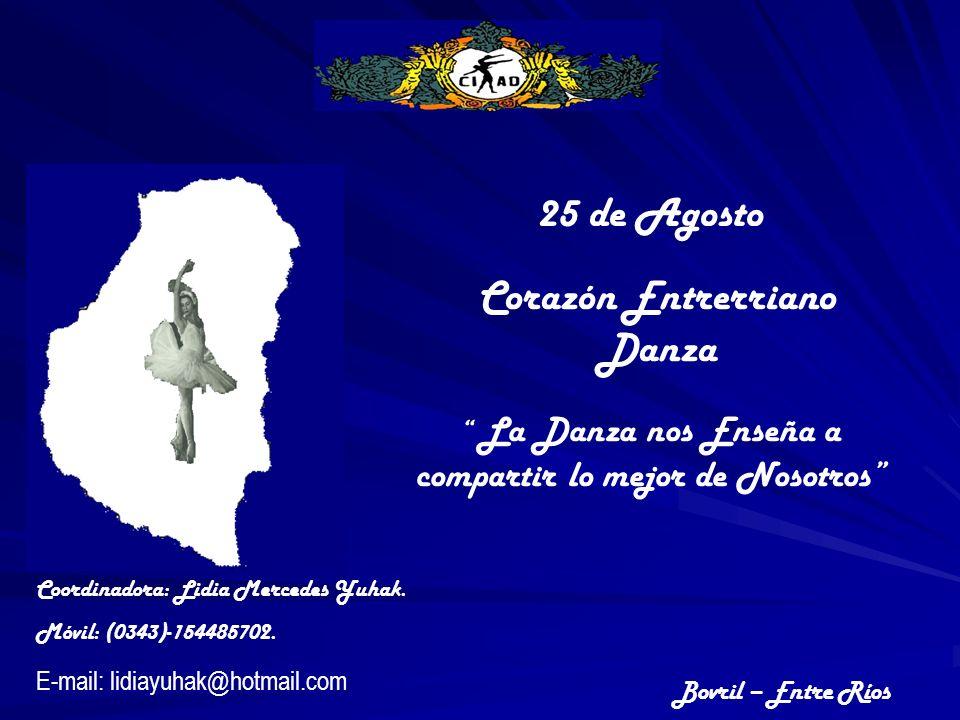 25 de Agosto Corazón Entrerriano Danza La Danza nos Enseña a compartir lo mejor de Nosotros Bovril – Entre Ríos Coordinadora: Lidia Mercedes Yuhak.