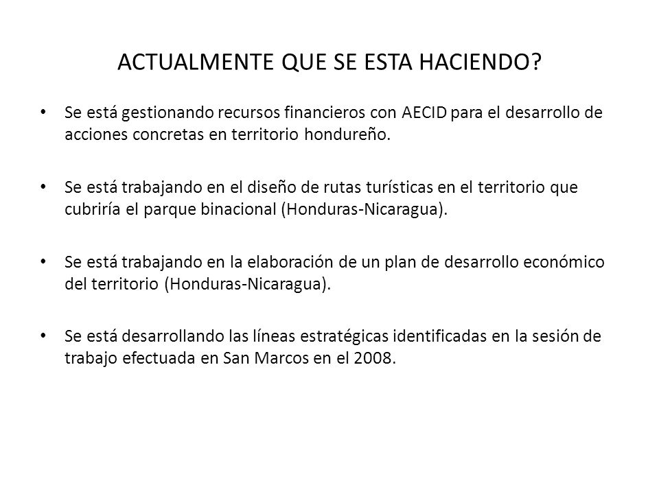 ACTUALMENTE QUE SE ESTA HACIENDO? Se está gestionando recursos financieros con AECID para el desarrollo de acciones concretas en territorio hondureño.