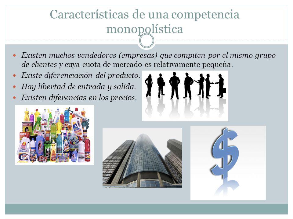 Características de una competencia monopolística Existen muchos vendedores (empresas) que compiten por el mismo grupo de clientes y cuya cuota de merc