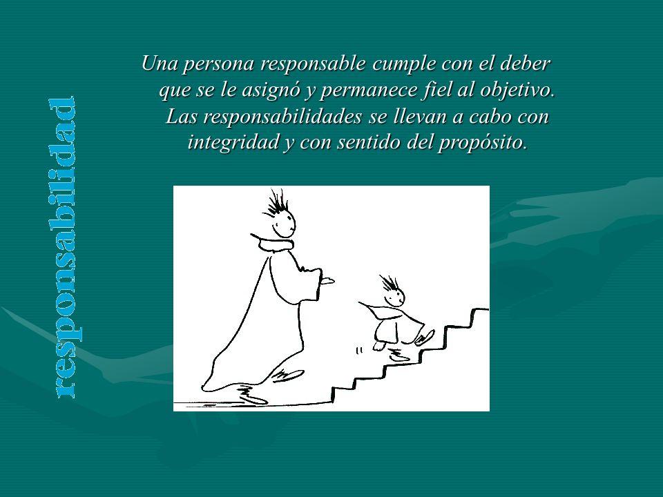 Una persona responsable cumple con el deber que se le asignó y permanece fiel al objetivo. Las responsabilidades se llevan a cabo con integridad y con