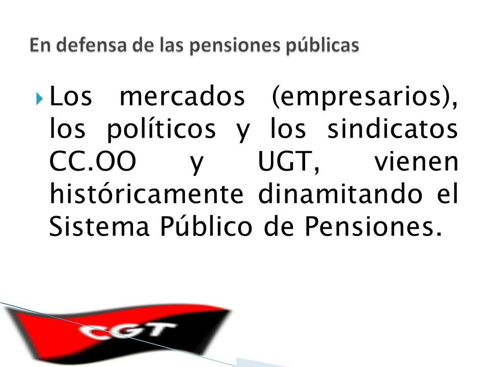 Los mercados (empresarios), los políticos y los sindicatos CC.OO y UGT, vienen históricamente dinamitando el Sistema Público de Pensiones.