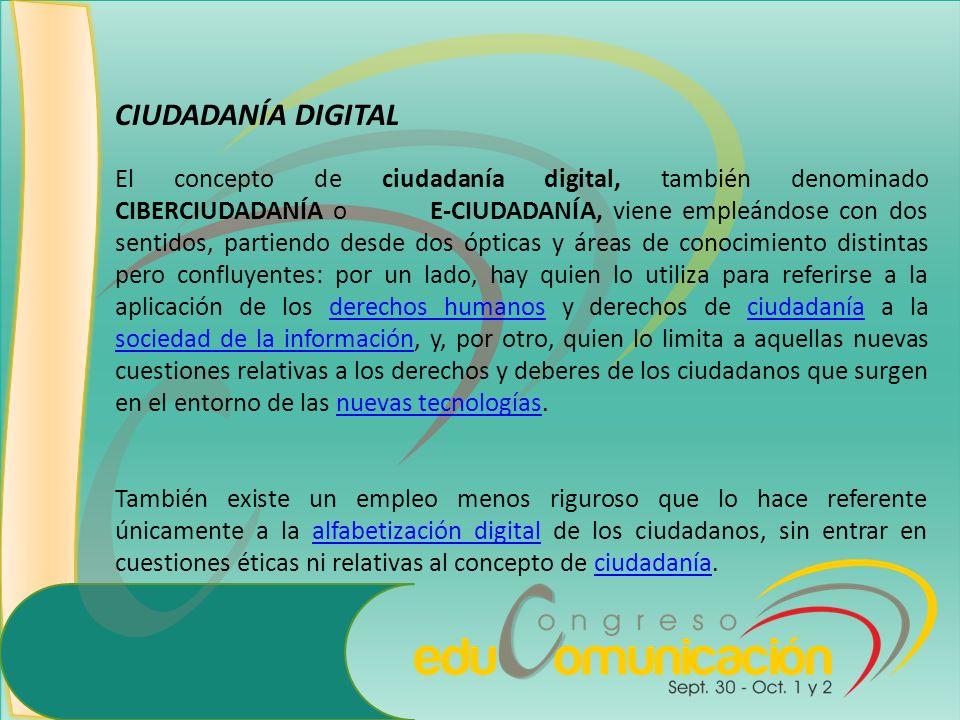 CIUDADANÍA DIGITAL El concepto de ciudadanía digital, también denominado CIBERCIUDADANÍA o E-CIUDADANÍA, viene empleándose con dos sentidos, partiendo