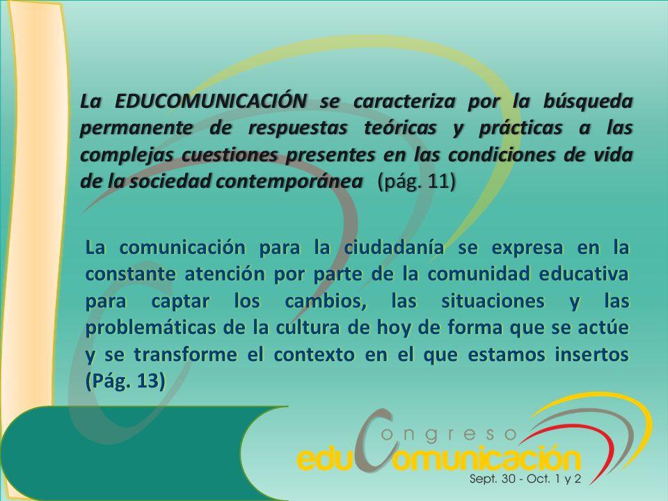La EDUCOMUNICACIÓN se caracteriza por la búsqueda permanente de respuestas teóricas y prácticas a las complejas cuestiones presentes en las condicione