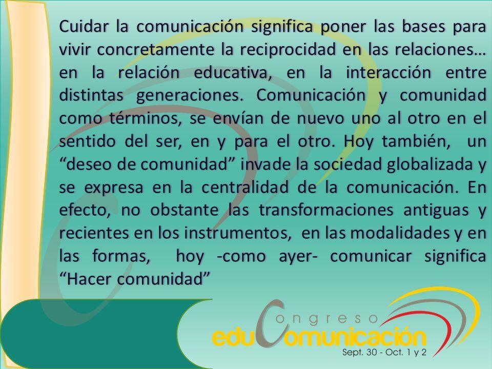 Cuidar la comunicación significa poner las bases para vivir concretamente la reciprocidad en las relaciones… en la relación educativa, en la interacci