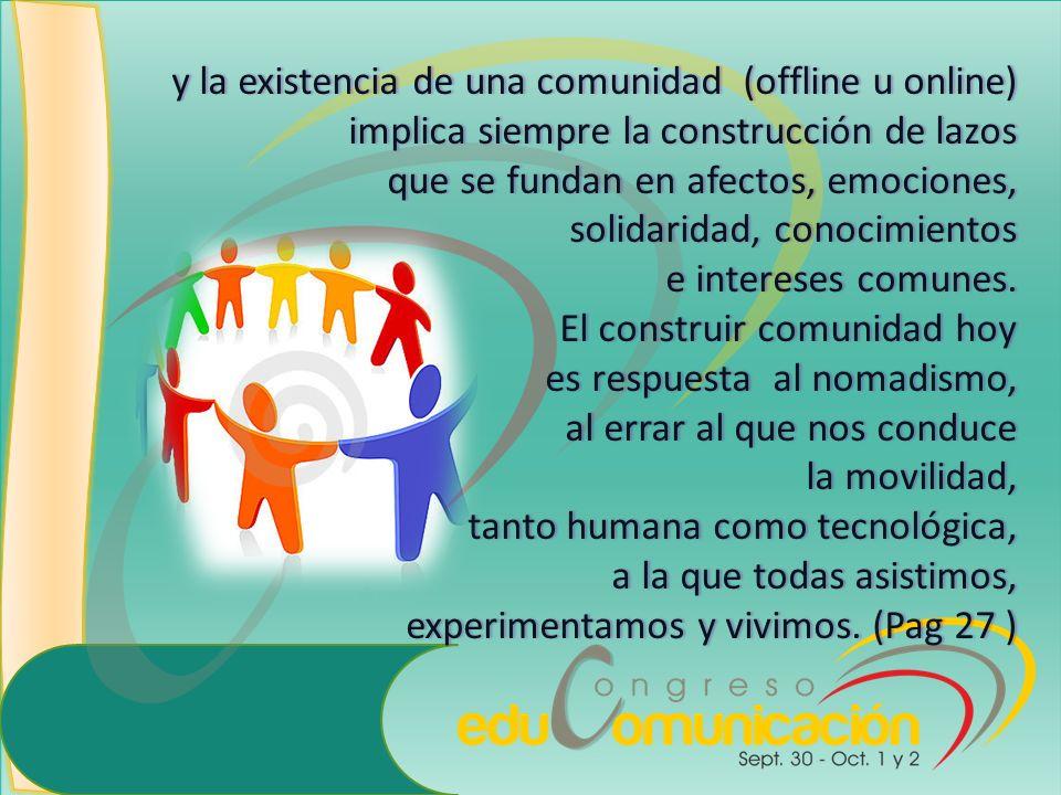 y la existencia de una comunidad (offline u online)y la existencia de una comunidad (offline u online) implica siempre la construcción de lazosimplica