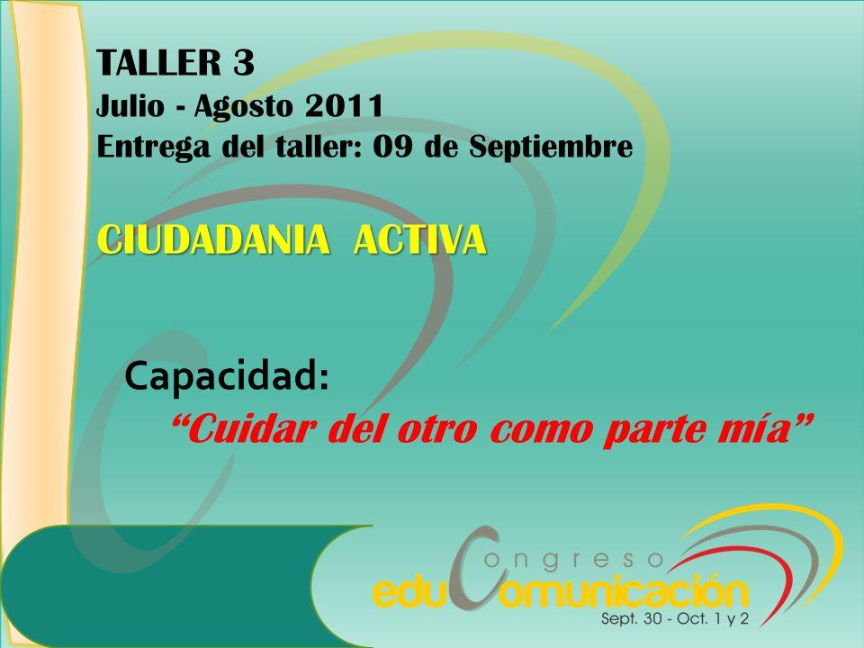 TALLER 3 Julio - Agosto 2011 Entrega del taller: 09 de Septiembre CIUDADANIA ACTIVA