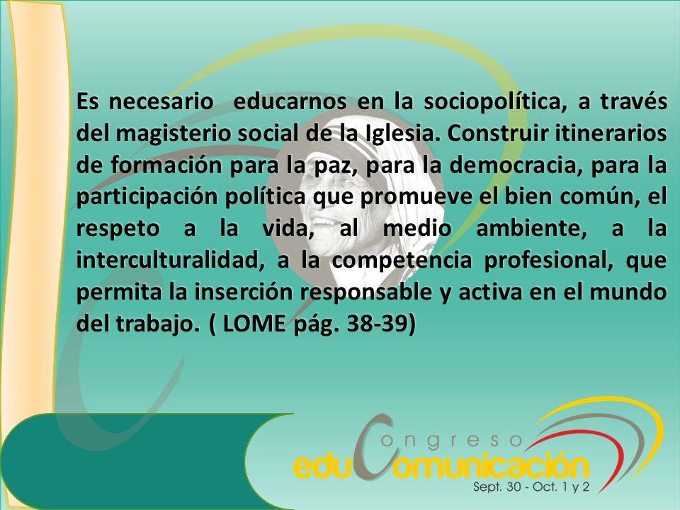 Es necesario educarnos en la sociopolítica, a través del magisterio social de la Iglesia. Construir itinerarios de formación para la paz, para la demo