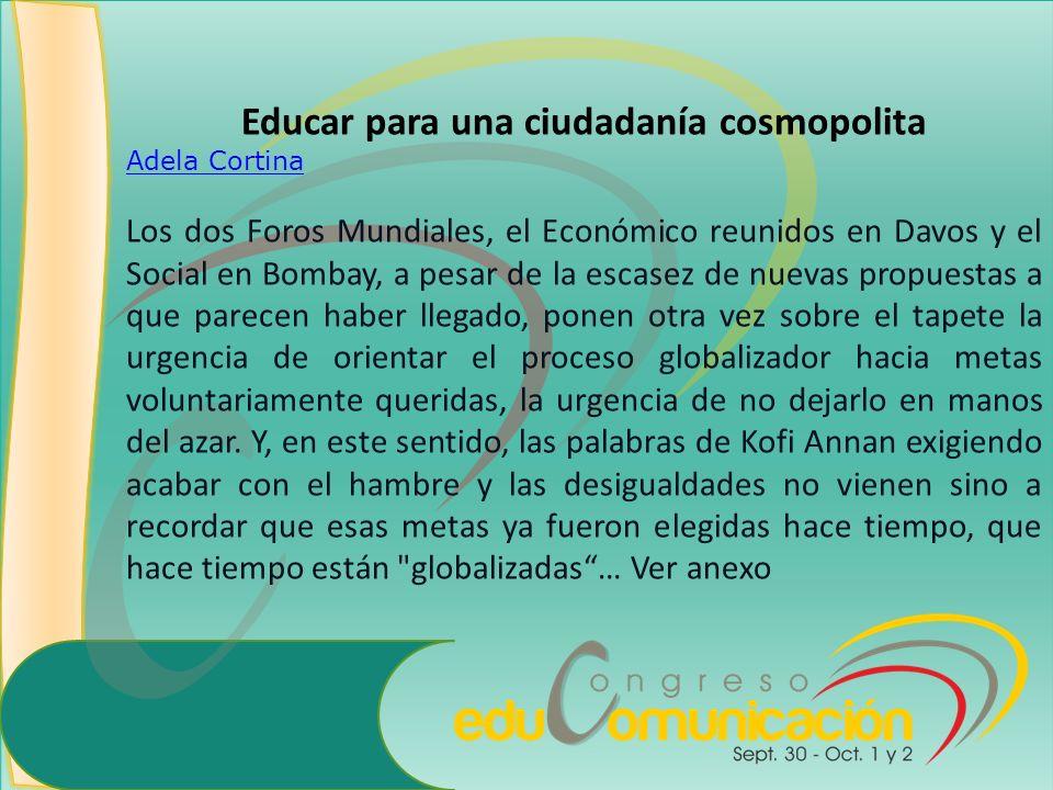Educar para una ciudadanía cosmopolita Adela Cortina Los dos Foros Mundiales, el Económico reunidos en Davos y el Social en Bombay, a pesar de la esca