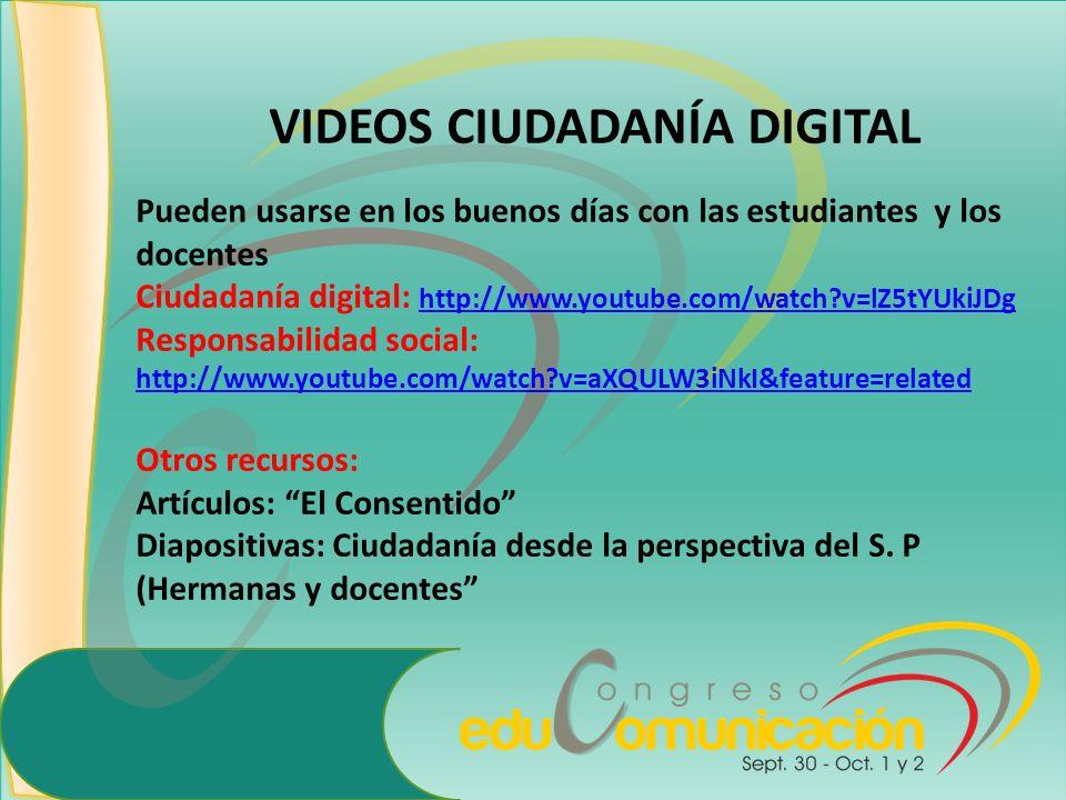 VIDEOS CIUDADANÍA DIGITAL Pueden usarse en los buenos días con las estudiantes y los docentes Ciudadanía digital: http://www.youtube.com/watch?v=lZ5tY