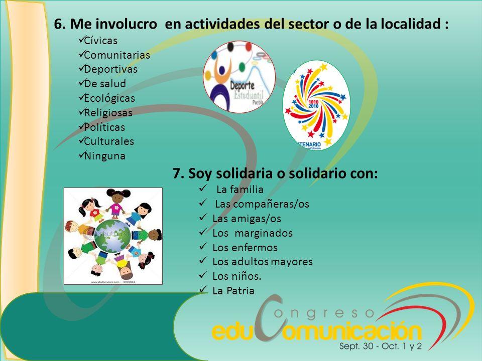 6. Me involucro en actividades del sector o de la localidad : Cívicas Comunitarias Deportivas De salud Ecológicas Religiosas Políticas Culturales Ning