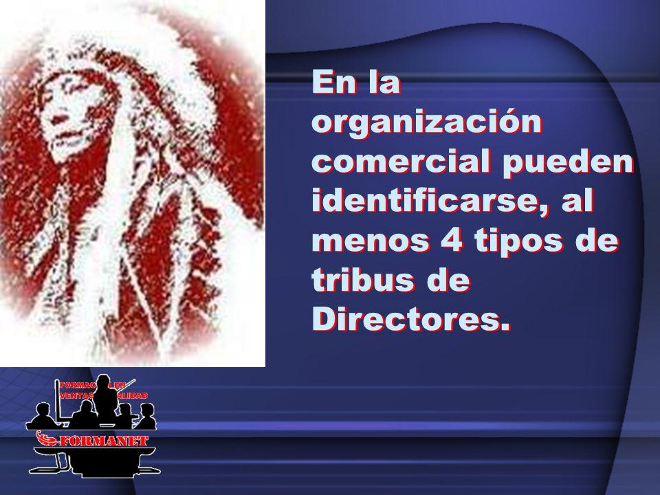 En la organización comercial pueden identificarse, al menos 4 tipos de tribus de Directores.