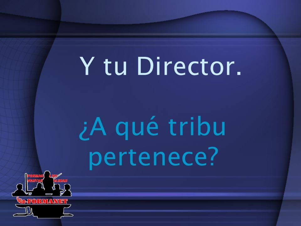 Y tu Director. ¿A qué tribu pertenece?