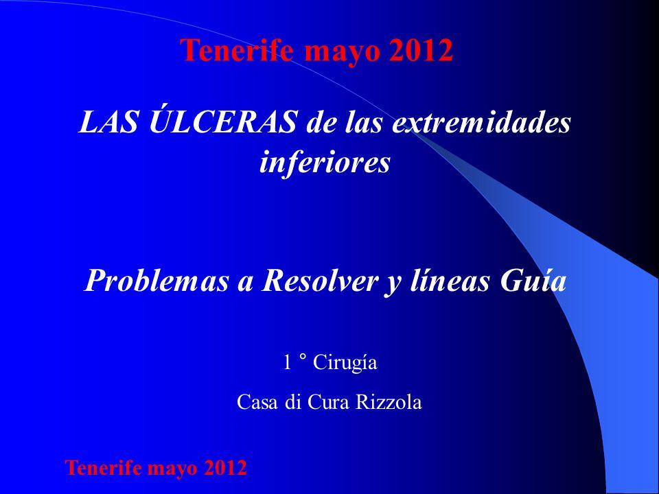 LAS ÚLCERAS de las extremidades inferiores Problemas a Resolver y líneas Guía 1 ° Cirugía Casa di Cura Rizzola Tenerife mayo 2012