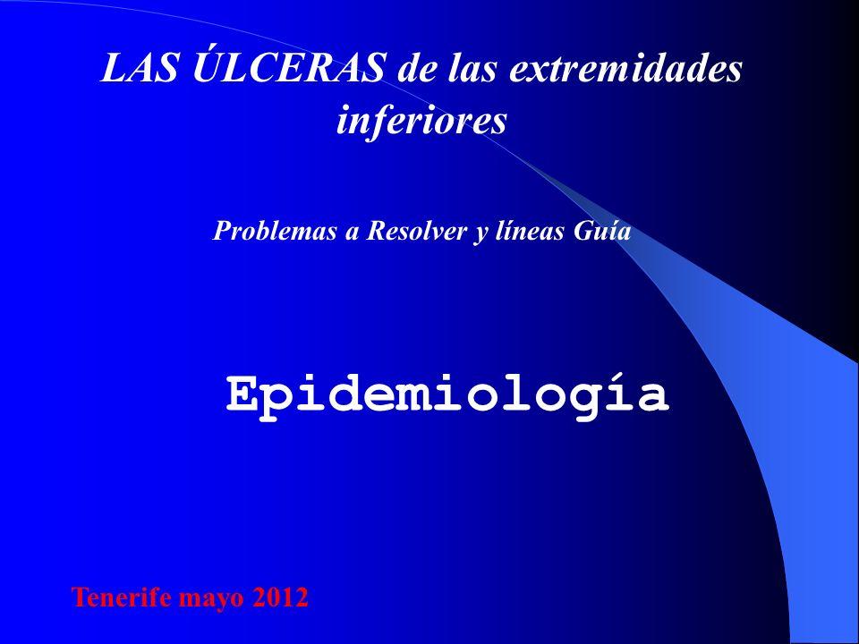 LAS ÚLCERAS de las extremidades inferiores Problemas a Resolver y líneas Guía Epidemiología Tenerife mayo 2012