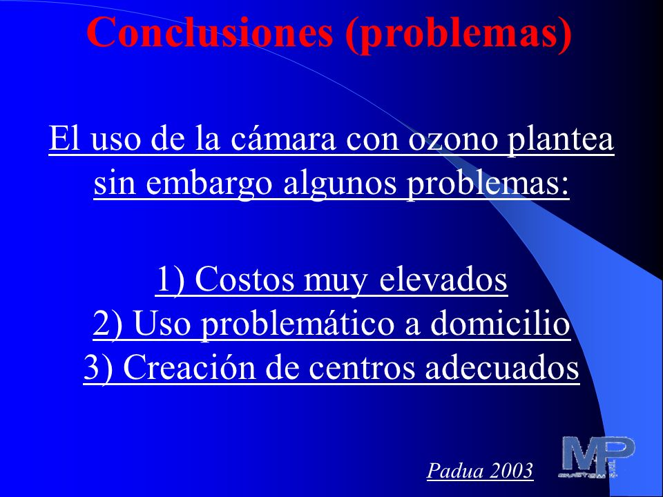 Conclusiones (problemas) ) El uso de la cámara con ozono plantea sin embargo algunos problemas: 1) Cierre hermètico de la cámara 2) El tiempo necesari