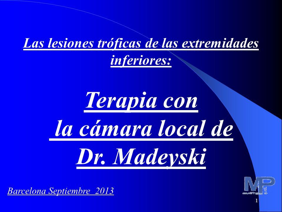 1 Las lesiones tróficas de las extremidades inferiores: Terapia con la cámara local de Dr. Madeyski Barcelona Septiembre 2013