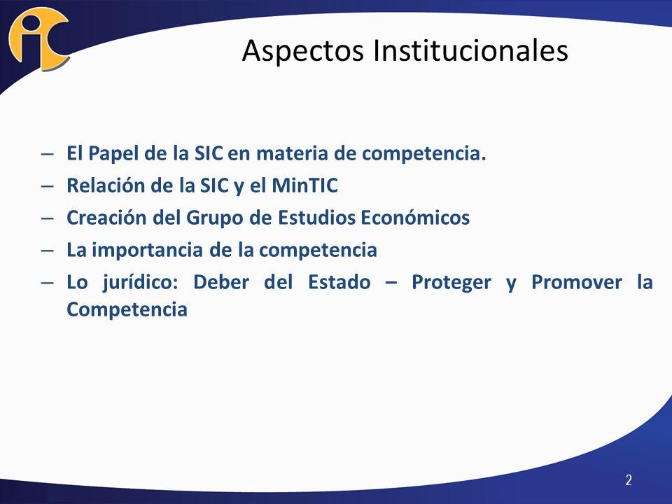 Aspectos Institucionales 2 – El Papel de la SIC en materia de competencia. – Relación de la SIC y el MinTIC – Creación del Grupo de Estudios Económico