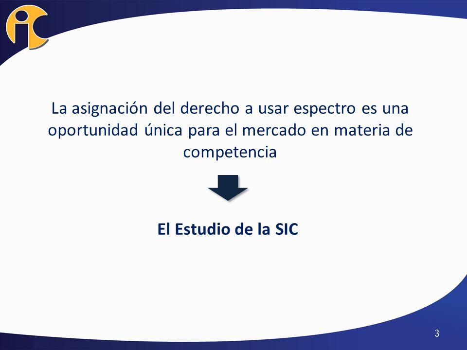 3 La asignación del derecho a usar espectro es una oportunidad única para el mercado en materia de competencia El Estudio de la SIC