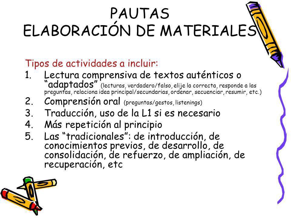 PAUTAS ELABORACIÓN DE MATERIALES Tipos de actividades a incluir: 1.Lectura comprensiva de textos auténticos o adaptados (lecturas, verdadero/falso, el